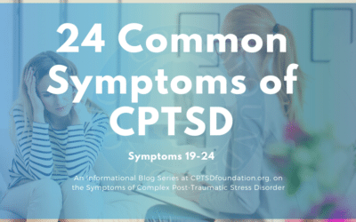 The Final Six Symptoms of Complex Post-Traumatic Stress Disorder