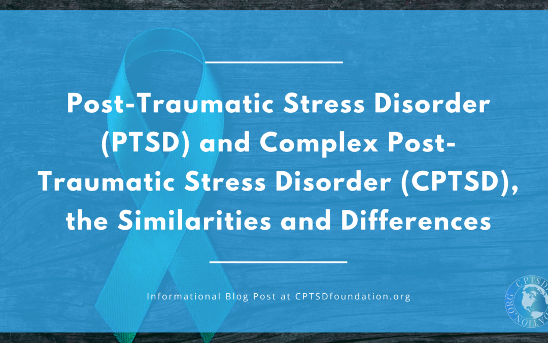 Post-Traumatic Stress Disorder (PTSD) and Complex Post-Traumatic Stress Disorder (CPTSD): the Similarities and Differences