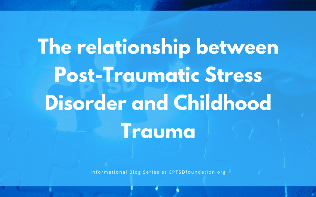 Post-Traumatic Stress Disorder and Its Relationship to Childhood Trauma
