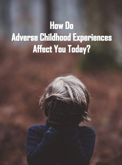 How Do Adverse Childhood Experiences Affect You Today?